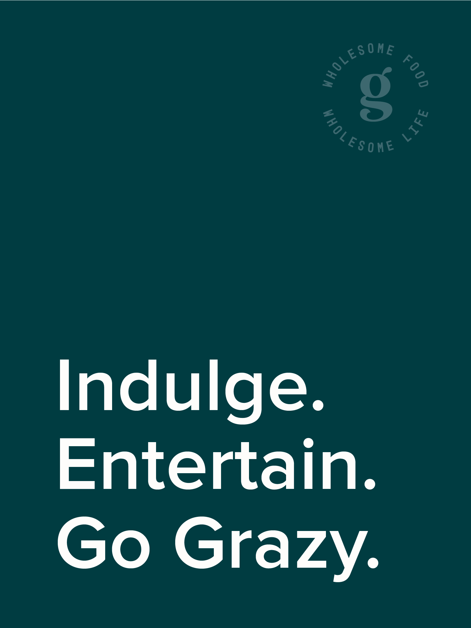 Bifold booklet cover that displays  'Indulge, Entertain. Go Grazy.' in white text on a teal background